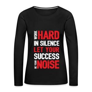 Work Hard in Silence  - Women's Premium Long Sleeve T-Shirt