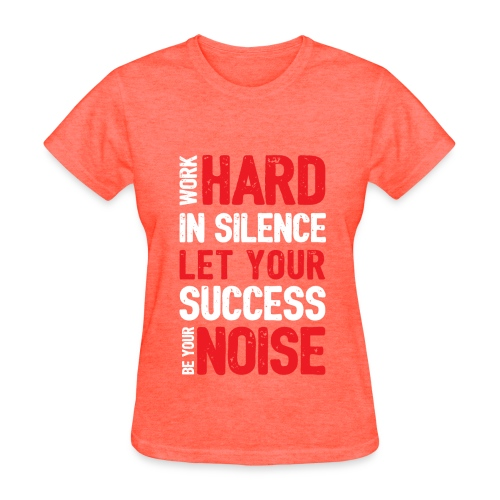 Work Hard in Silence  - Women's T-Shirt