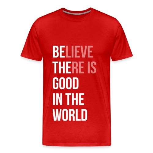Believe There is Good In The World - Men's Premium T-Shirt