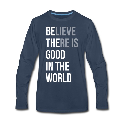 Believe There is Good In The World - Men's Premium Long Sleeve T-Shirt