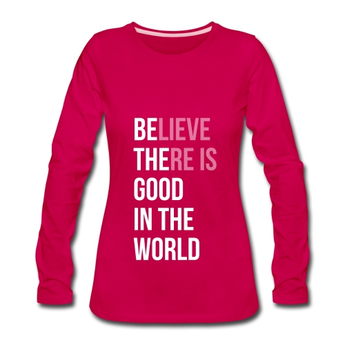 Believe There is Good In The World - Women's Premium Long Sleeve T-Shirt