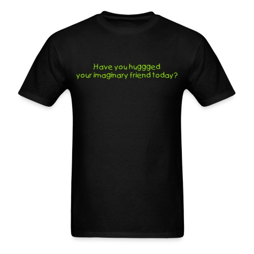 Have you hugged your imaginary friend today? - Men's T-Shirt