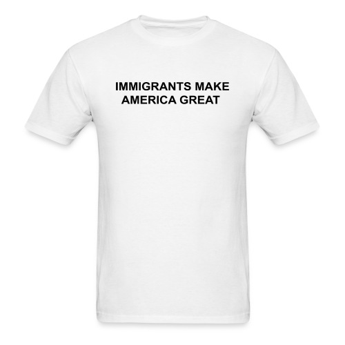 Men's IMMIGRANTS MAKE AMERICA GREAT - Men's T-Shirt