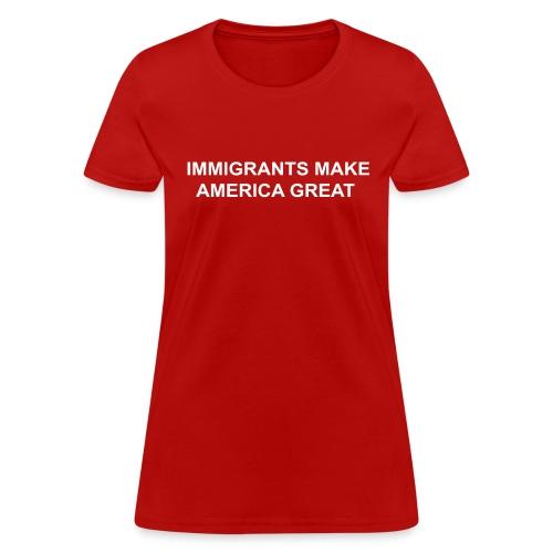 Women's IMMIGRANTS MAKE AMERICA GREAT - Women's T-Shirt