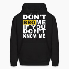 DON'T BRO ME IF YOU DON'T KNOW ME Hoodies