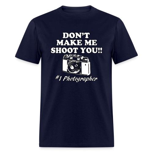 Photography Tshirt - Don't Make Me Shoot You - Men's T-Shirt