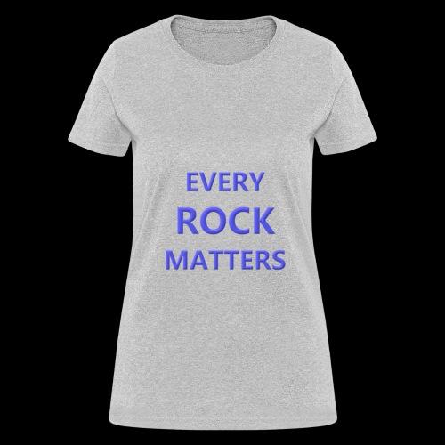 Every Rock Matters - Women's T-Shirt