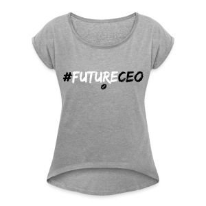 Hashtag Future CEO Rolled Sleeve T-Shirt - Women's Roll Cuff T-Shirt