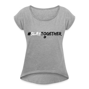Hashtag Slay Together Rolled Sleeve T-Shirt - Women's Roll Cuff T-Shirt