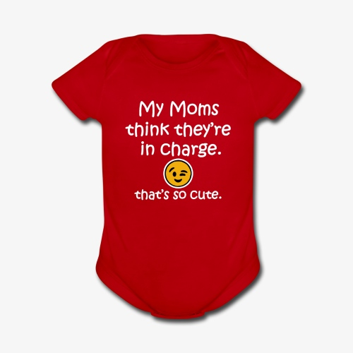 My 2 moms think their in charge funny baby shirt - Organic Short Sleeve Baby Bodysuit
