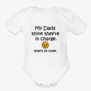 My 2 dads think their in charge funny baby shirt - Short Sleeve Baby Bodysuit
