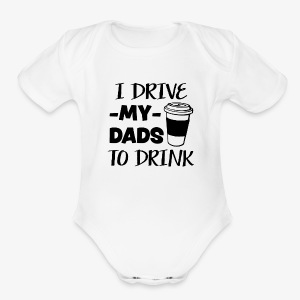 I drive my 2 dads to drink funny baby shirt - Short Sleeve Baby Bodysuit