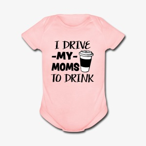 I drive my 2 moms to drink funny baby shirt - Short Sleeve Baby Bodysuit