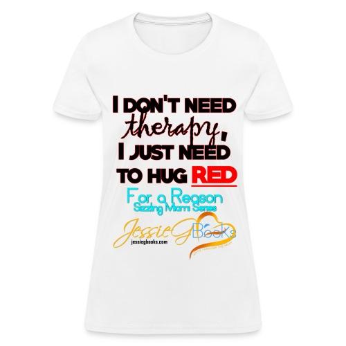 I don't need therapy Women's T-Shirt - Women's T-Shirt