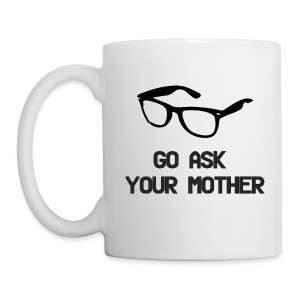 Go Ask Your Mother (Dad's Coffee Mug) - Coffee/Tea Mug