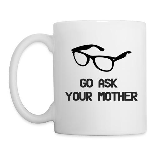 Go Ask Your Mother (Dad's Coffee Mug) - Coffee/Tea Mug
