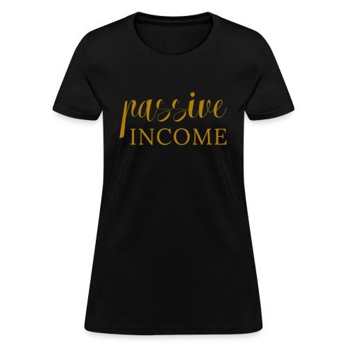 Passive Income for Entreprenuers - Women's T-Shirt