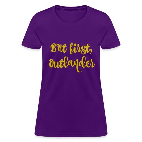 But first, Outlander - Women's T-Shirt