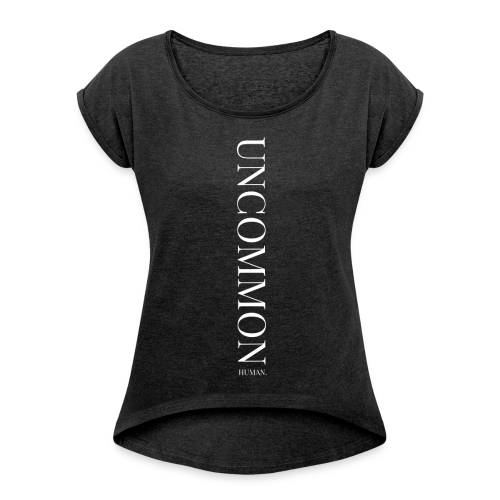 Uncommon High-Low Shirt  - Women's Roll Cuff T-Shirt
