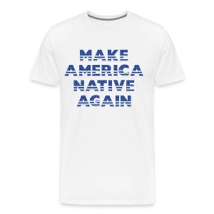 MAKE AMERICA NATIVE AGAIN - Men's Premium T-Shirt