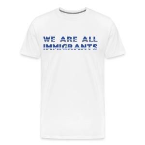 WE ARE ALL IMMIGRANTS - Men's Premium T-Shirt
