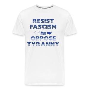 RESIST FASCISM OPPOSE TYRANNY - Men's Premium T-Shirt