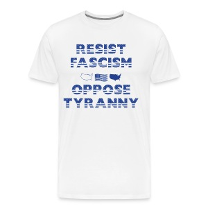 RESIST FASCISM OPPOSE TYRANNY - Men's Premium T-Shirt
