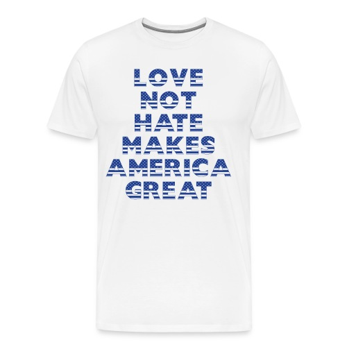LOVE NOT HATE MAKES AMERICA GREAT - Men's Premium T-Shirt