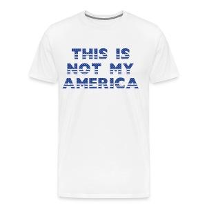 THIS IS NOT MY AMERICA - Men's Premium T-Shirt