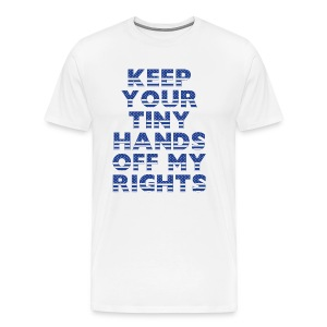 KEEP YOUR TINY HANDS OFF MY RIGHTS - Men's Premium T-Shirt