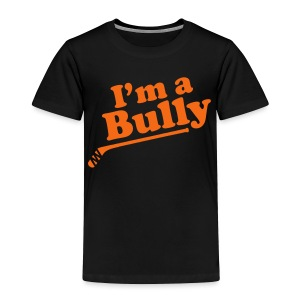 I'm A Bully - Toddler Premium T-Shirt