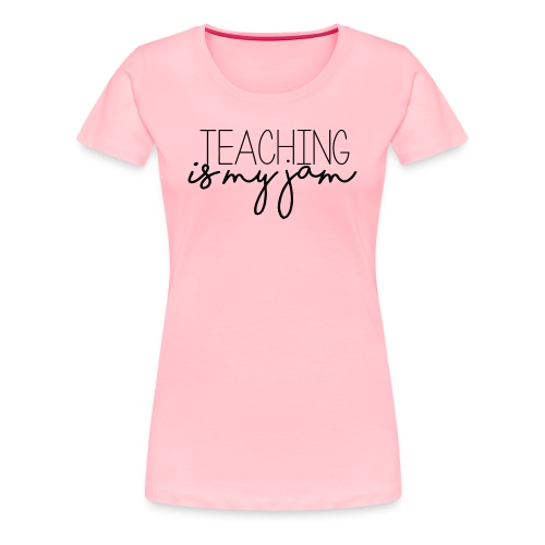 Teaching Is My Jam - Women's Premium T-Shirt