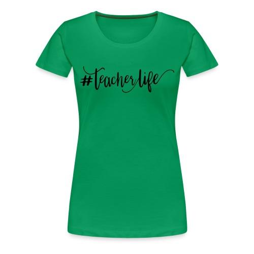 Teacher Life - Women's Premium T-Shirt
