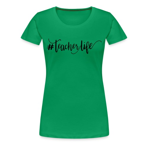 Teacher Life - Women's Premium T-Shirt