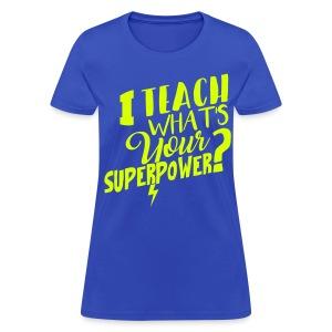 NEON YELLOW I teach what's your super power? - Women's T-Shirt
