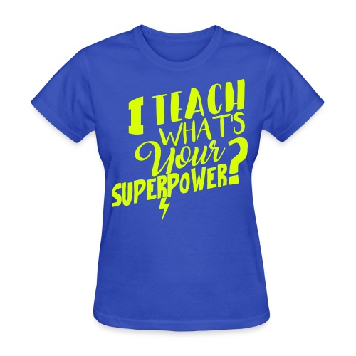 NEON YELLOW I teach what's your super power? - Women's T-Shirt