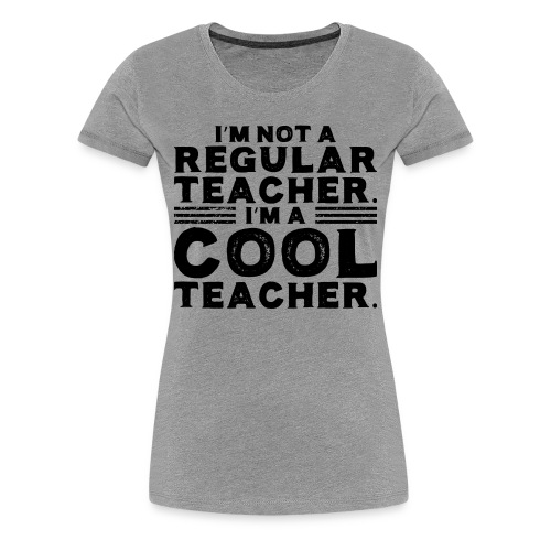 Cool Teacher Womens Premium - Women's Premium T-Shirt
