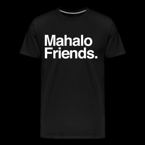 Mahalo Friends T-Shirt - Men's Premium T-Shirt
