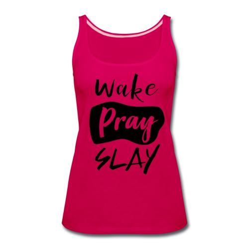 Wake Pray Slay  - Women's Premium Tank Top