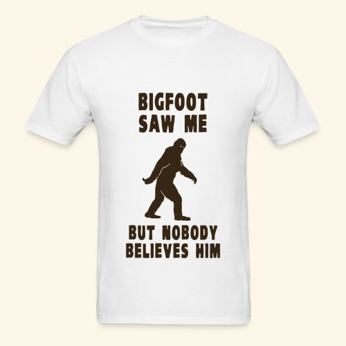 Big Foot Saw Me, But Nobody Believes Him - Men's T-Shirt