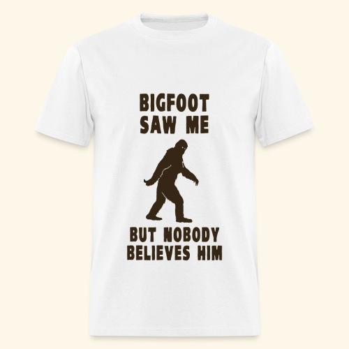 Big Foot Saw Me, But Nobody Believes Him - Men's T-Shirt