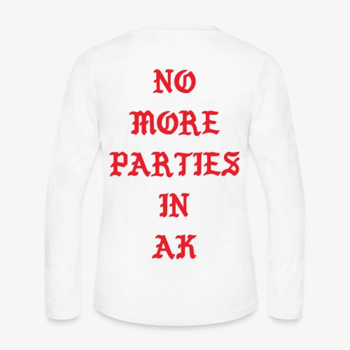 No More Parties In Ak Long Sleeve Women - Women's Long Sleeve Jersey T-Shirt