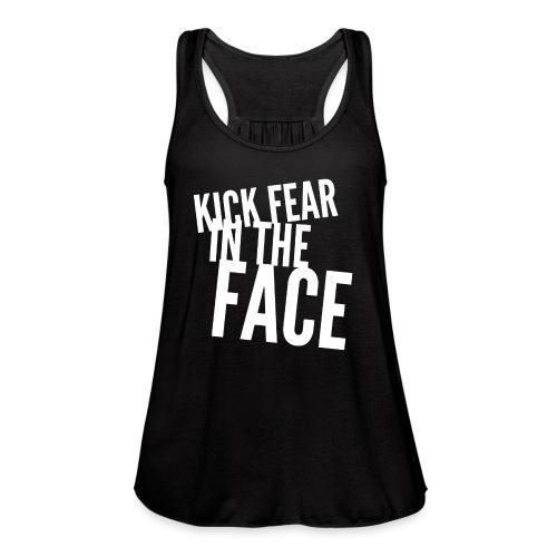 Kick Fear in the Face - Flowy Tank - Women's Flowy Tank Top by Bella