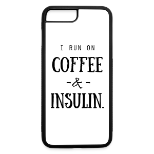 I Run on Coffee and Insulin - iPhone 7 Plus Rubber Case