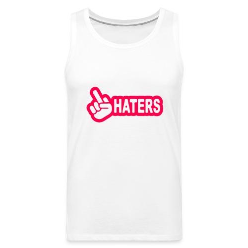 F**K Haters  - Men's Premium Tank