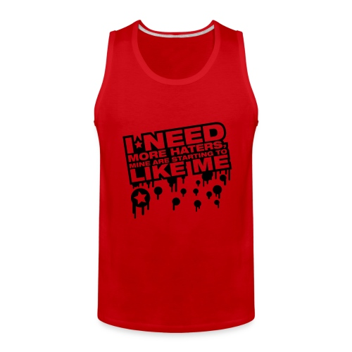 Need New Haters They are starting to like me - Men's Premium Tank