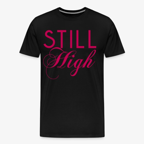 Still High - Men's Premium T-Shirt