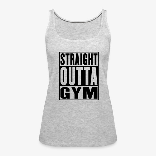 Straight outta the gym womens tank top - Women's Premium Tank Top