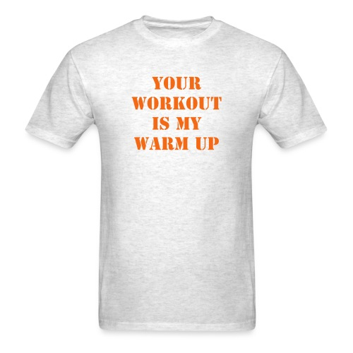 Your Workout is My Warm Up - Men's T-Shirt