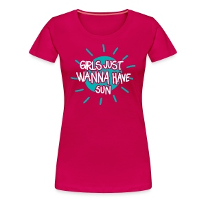 Girls just wanna have sun t-shirt - Women's Premium T-Shirt
